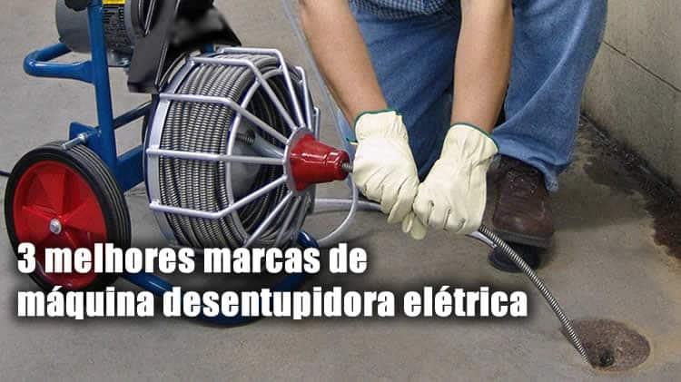3 melhores marcas de máquina desentupidora elétrica do brasil