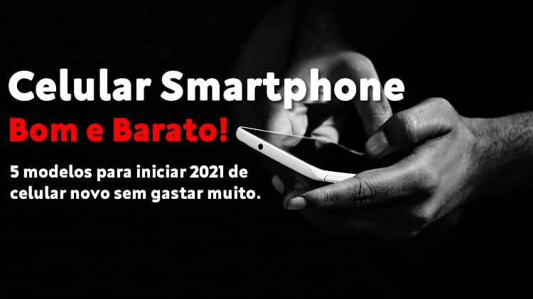celular bom e barato 2021 conheça 5 modelos para comprar no natal de 2020